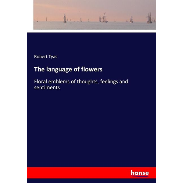 Tyas, Robert - The language of flowers
