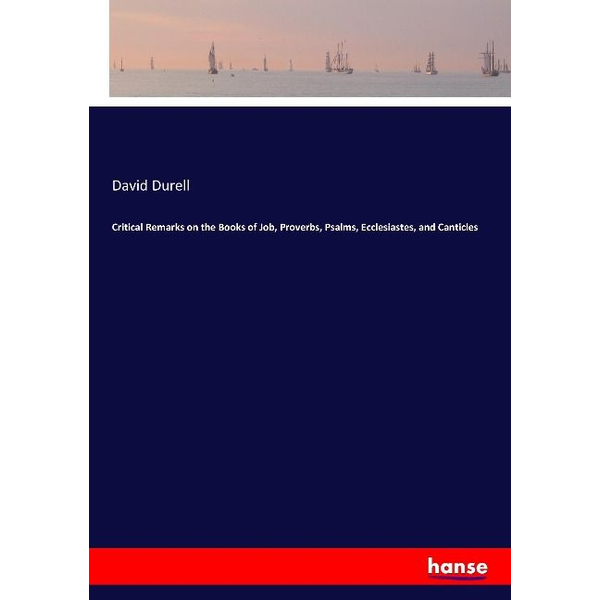 Durell, David - Critical Remarks on the Books of Job, Proverbs, Psalms, Ecclesiastes, and Canticles
