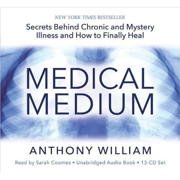 William, Anthony - Medical Medium: Secrets Behind Chronic and Mystery Illness and How to Finally Heal