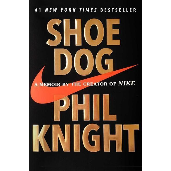 Knight, Phil - Shoe Dog: A Memoir by the Creator of Nike
