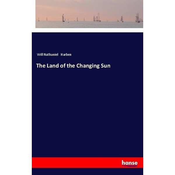Harben, Will Nathaniel - The Land of the Changing Sun