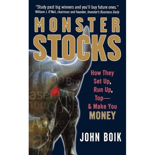 Boik, John - Monster Stocks: How They Set Up, Run Up, Top and Make You Money