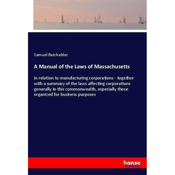 Batchelder, Samuel - A Manual of the Laws of Massachusetts