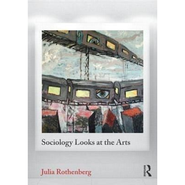 Rothenberg, Julia (Queensborough Community College, USA) - Sociology Looks at the Arts