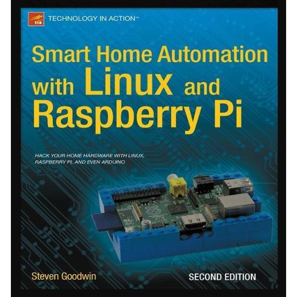 Steven Goodwin - Smart Home Automation with Linux and Raspberry Pi