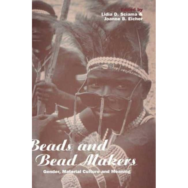 Lidia D. Sciama, Joanne B. Eicher - ISBN Beads and Bead Makers (Gender, Material Culture and Meaning)