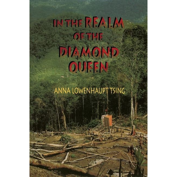 Tsing, Anna Lowenhaupt - In the Realm of the Diamond Queen: Marginality in an Out-Of-The-Way Place