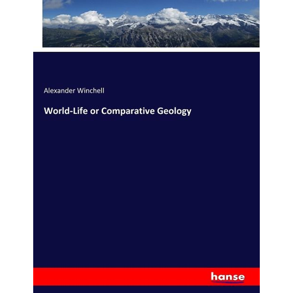 Winchell, Alexander - World-Life or Comparative Geology