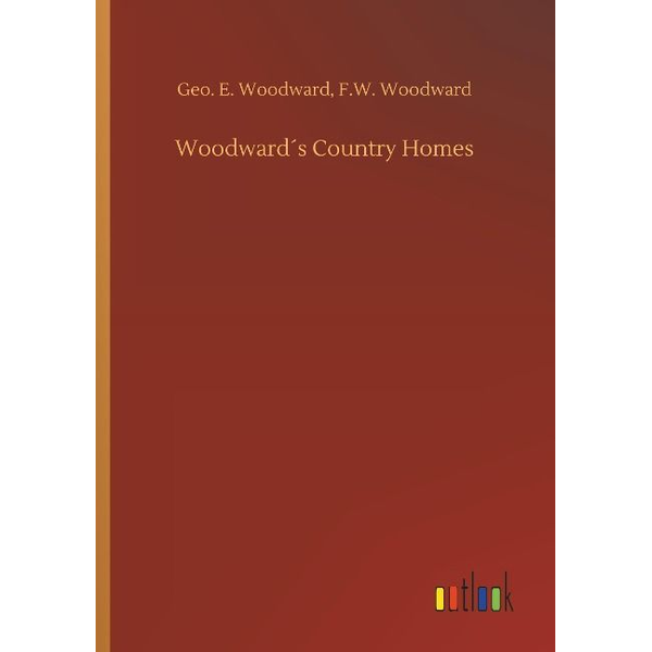 Woodward, Geo. E. Woodward - Woodward´s Country Homes