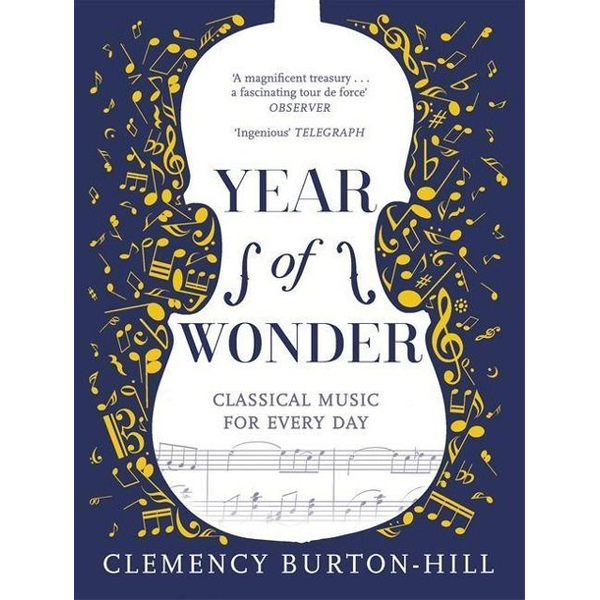 Burton-Hill, Clemency - YEAR OF WONDER: Classical Music for Every Day