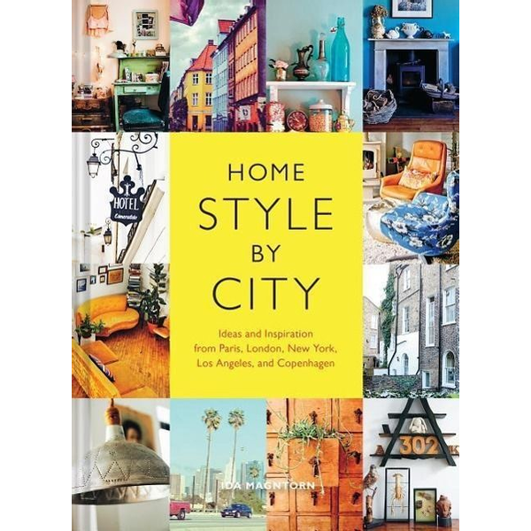 Magntorn, Ida - Home Style by City: Ideas and Inspiration from Paris, London, New York, Los Angeles, and Copenhagen