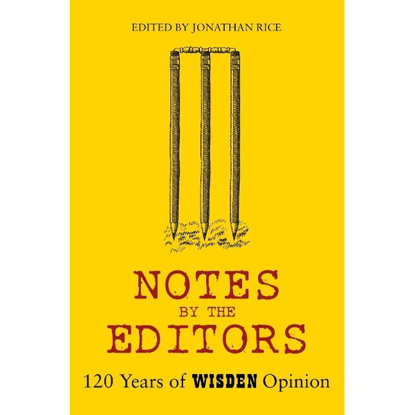 RICE JONATHAN - Notes by the Editors: 120 Years of Wisden Opinion