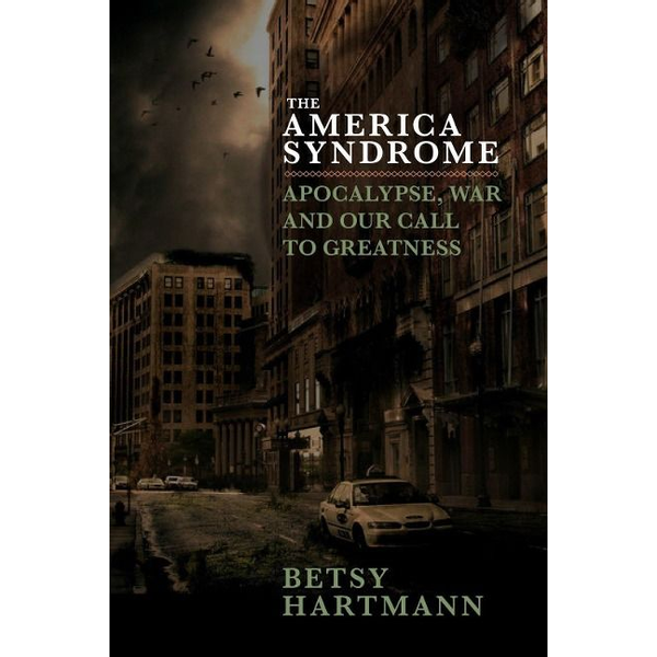 Hartmann, Betsy - The America Syndrome: Apocalypse, War, and Our Call to Greatness