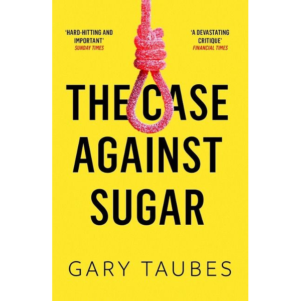 Taubes, Gary - Allen & Unwin The Case Against Sugar book Health, mind & body English Paperback 384 pages