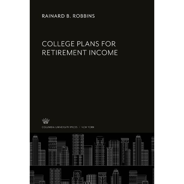 Robbins, Rainard B. - College Plans for Retirement Income