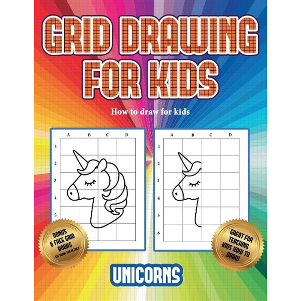 Manning, James - How to draw for kids (Grid drawing for kids - Unicorns): This book teaches kids how to draw using grids