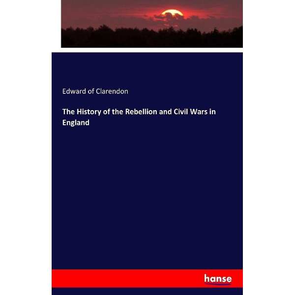 Of Clarendon, Edward - The History of the Rebellion and Civil Wars in England