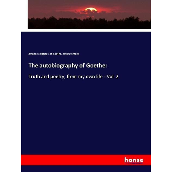 Goethe, Johann Wolfgang von - The autobiography of Goethe: