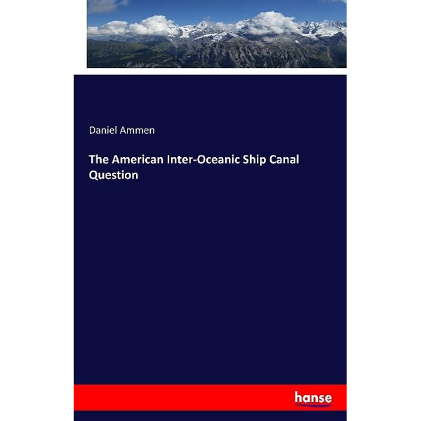 Ammen, Daniel The American Inter-Oceanic Ship Canal Question