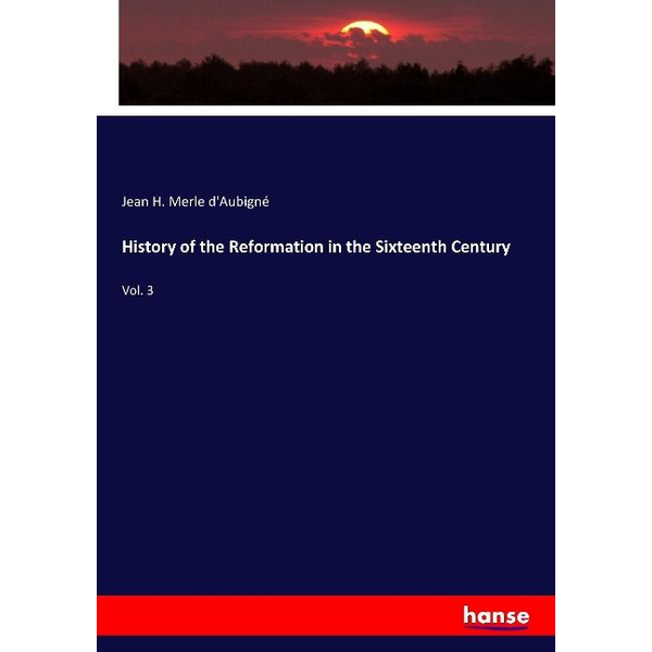 Merle d'Aubigné, Jean H. - History of the Reformation in the Sixteenth Century