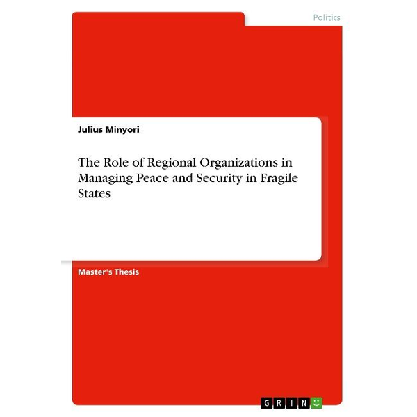 Minyori, Julius - The Role of Regional Organizations in Managing Peace and Security in Fragile States