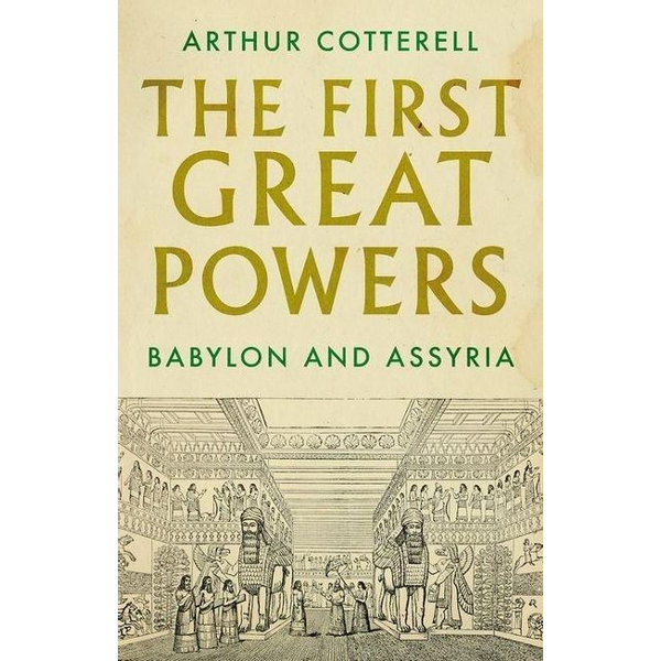 Cotterell, Arthur - The First Great Powers: Babylon and Assyria