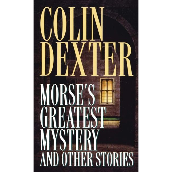 Dexter, Colin - Morse's Greatest Mystery and Other Stories