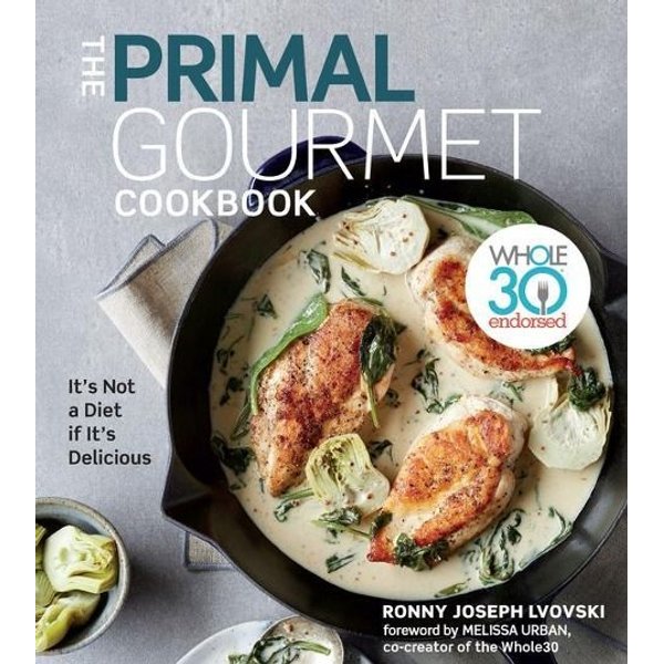 Lvovski, Ronny Joseph - The Primal Gourmet Cookbook: Whole30 Endorsed: It's Not a Diet If It's Delicious