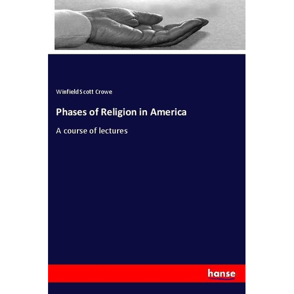 Crowe, Winfield Scott - Phases of Religion in America
