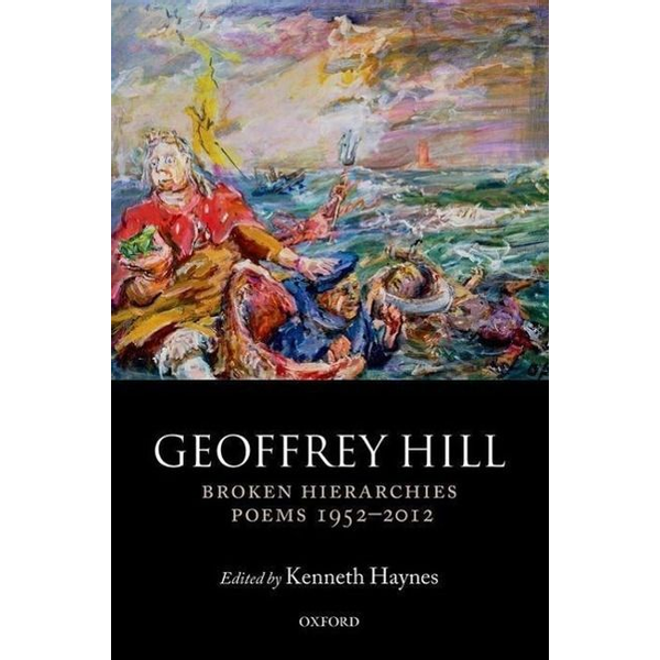 Hill, Geoffrey (Professor of Poetry, Professor of Poetry, University of Oxford) - ISBN Broken Hierarchies ( Poems 1952-2012 ) book English Hardcover 990 pages