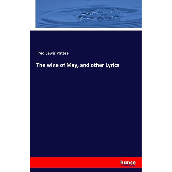 Pattee, Fred Lewis - The wine of May, and other Lyrics