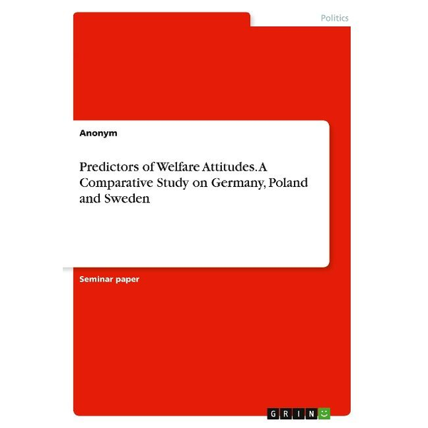 Anonym - Predictors of Welfare Attitudes. A Comparative Study on Germany, Poland and Sweden