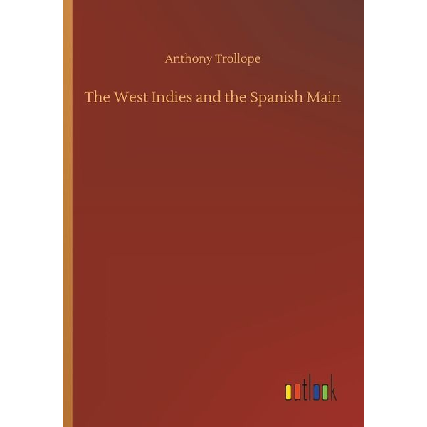 Trollope, Anthony - The West Indies and the Spanish Main