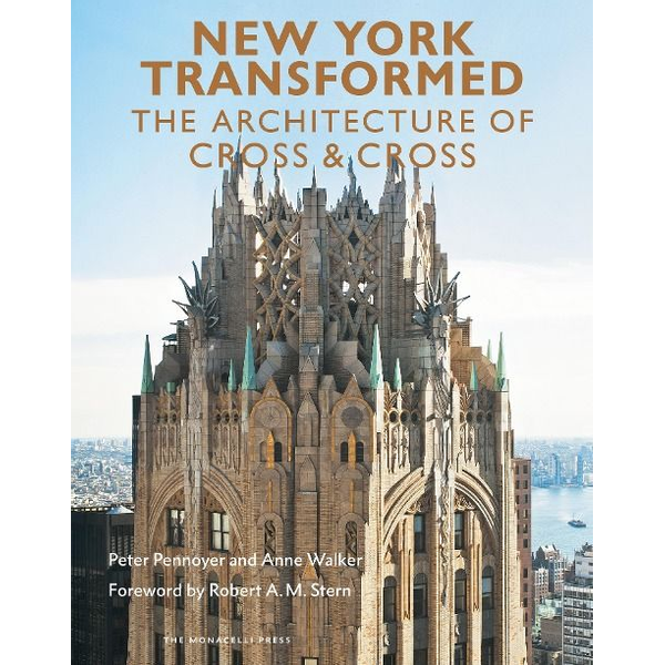 Pennoyer, Peter - New York Transformed: The Architecture of Cross & Cross