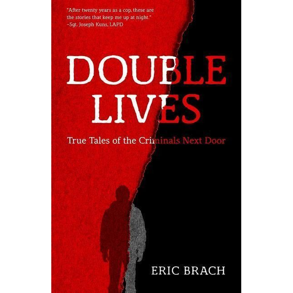 Brach, Eric - Double Lives: True Tales of the Criminals Next Door (a True Crime Book, Serial Killers, for Fans of Cold Case Files or If You Tell)