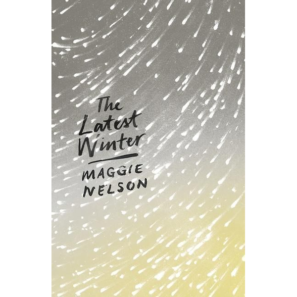 Nelson, Maggie - The Latest Winter