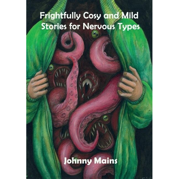 Mains, Johnny - Frightfully Cosy and Mild Stories for Nervous Types