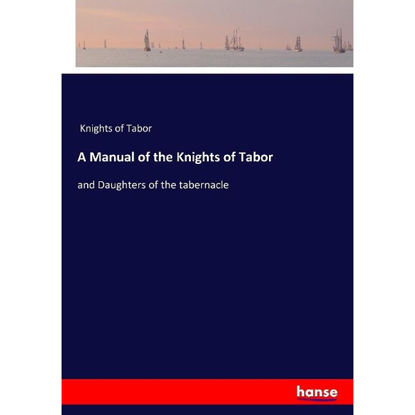 Knights of Tabor - A Manual of the Knights of Tabor