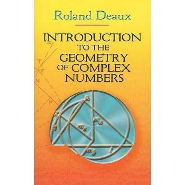 Deaux, Roland - Introduction to the Geometry of Complex Numbers