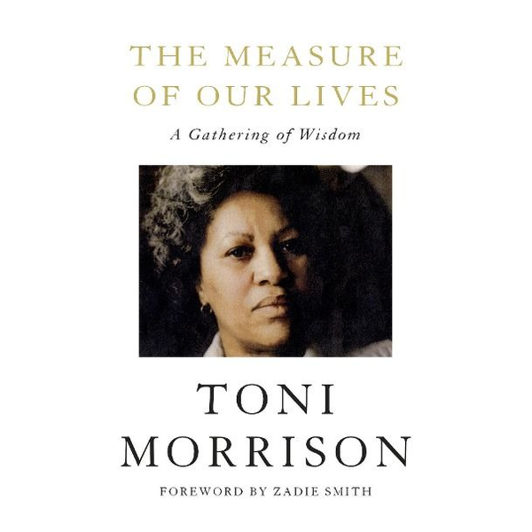 Morrison, Toni - The Measure of Our Lives