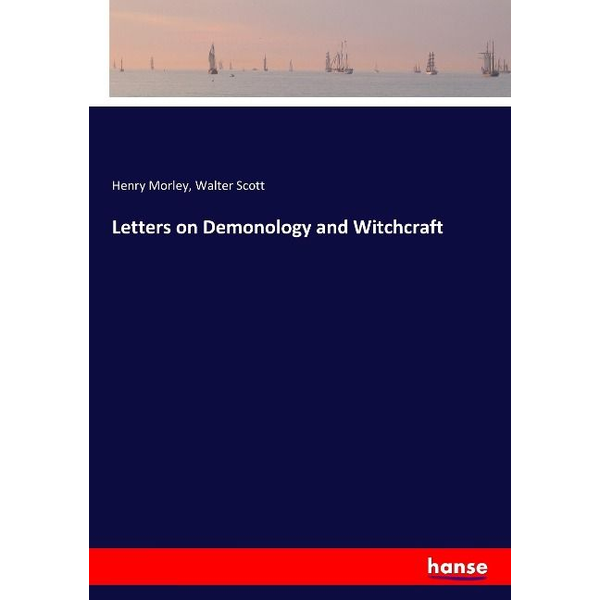 Morley, Henry - Letters on Demonology and Witchcraft