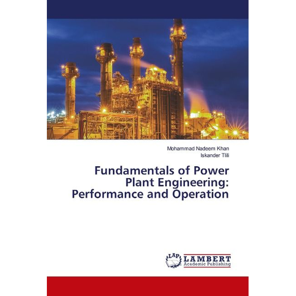Khan, Mohammad Nadeem - Fundamentals of Power Plant Engineering: Performance and Operation