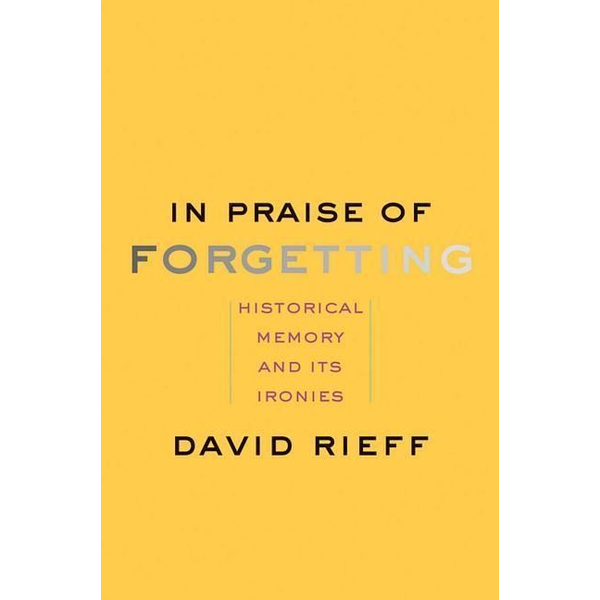 Rieff, David - In Praise of Forgetting