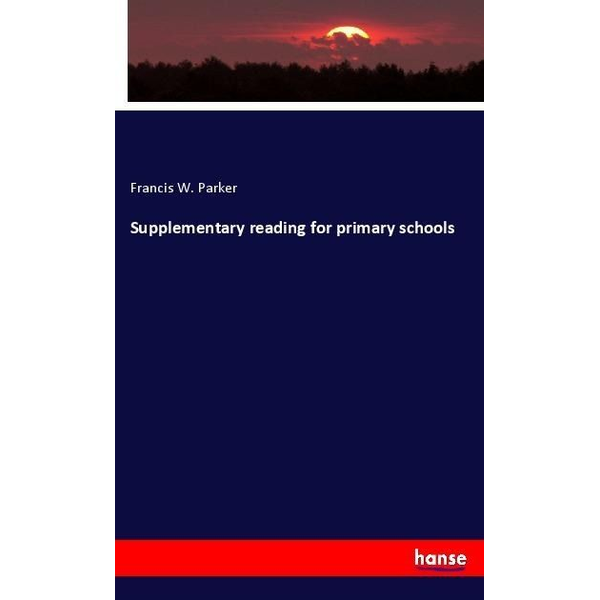 Parker, Francis W. - Supplementary reading for primary schools