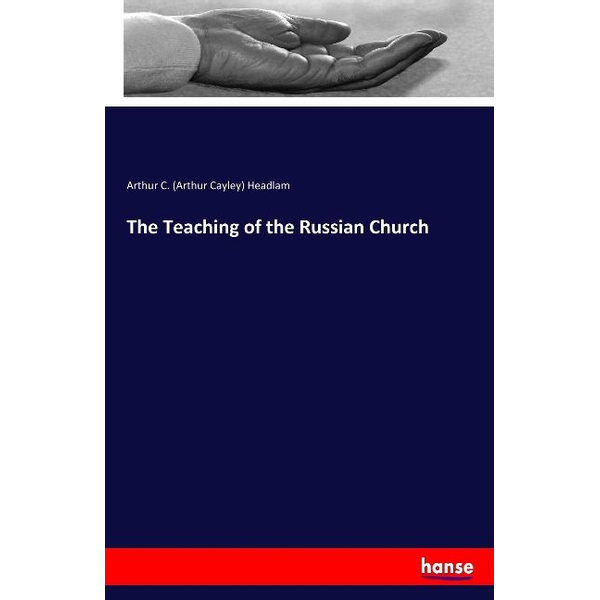 Headlam, Arthur C. (Arthur Cayley) - The Teaching of the Russian Church