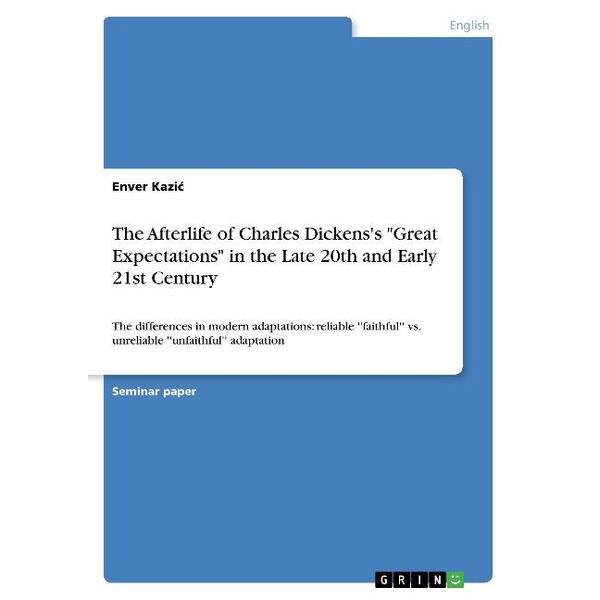 """Kazic, Enver - The Afterlife of Charles Dickens's """"Great Expectations"""" in the Late 20th and Early 21st Century"""