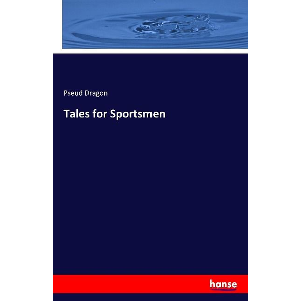 Dragon, Pseud - Tales for Sportsmen
