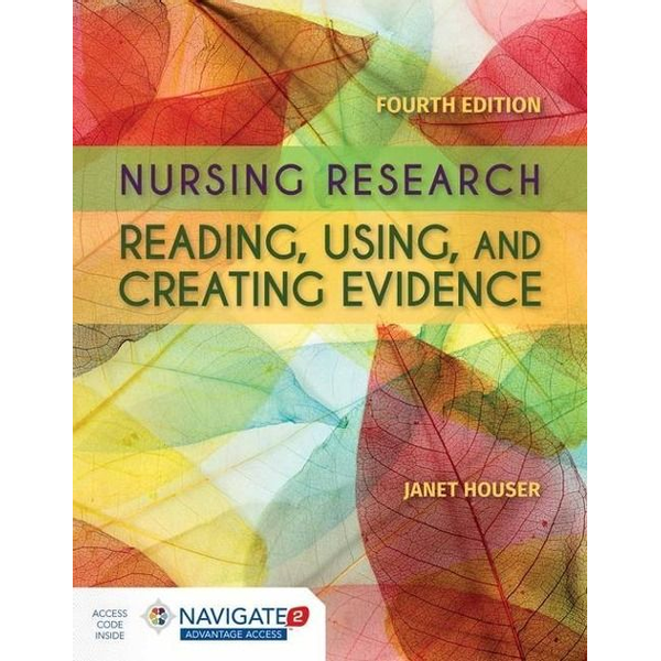 Houser, Janet - Nursing Research: Reading, Using and Creating Evidence: Reading, Using and Creating Evidence [With Access Code]