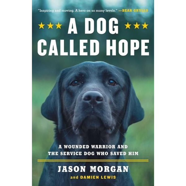 Morgan, Jason - A Dog Called Hope: The Special Forces Wounded Warrior and the Dog Who Dared to Love Him