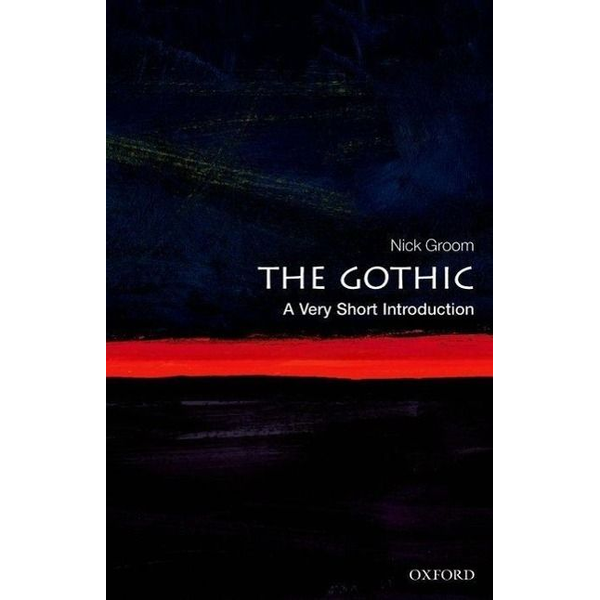 Groom, Nick (Professor in English, University of Exeter) - ISBN The Gothic: A Very Short Introduction English